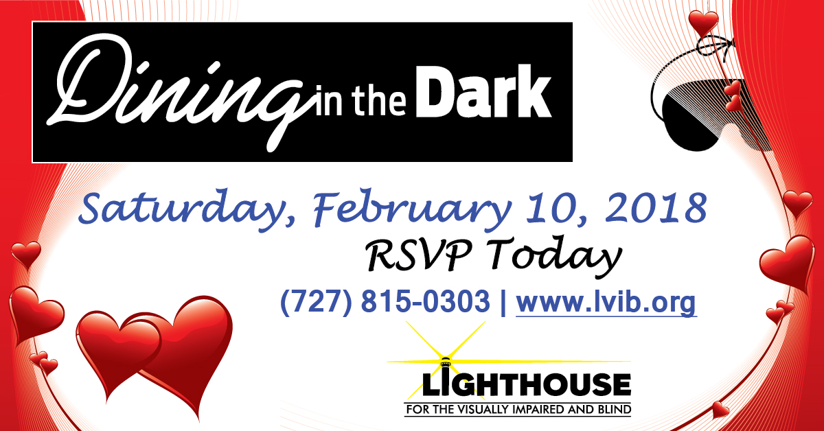 Dining in the Dark. Saturday, February 10, 2018. RSVP Today. 727-815-0303, www.lvib.org.